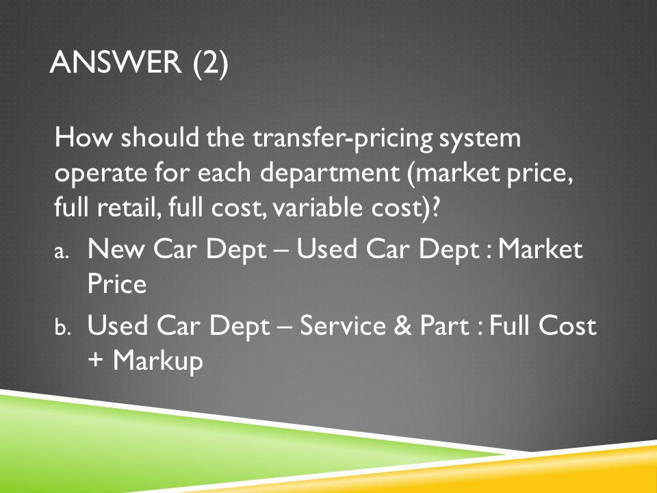 Answer (2) How should the transfer-pricing system operate for each department (market price, full retail, full cost, variable cost)