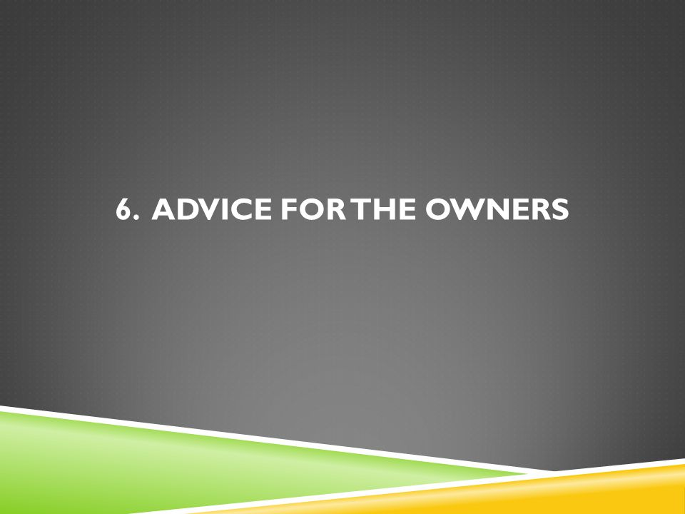 6. Advice For the owners