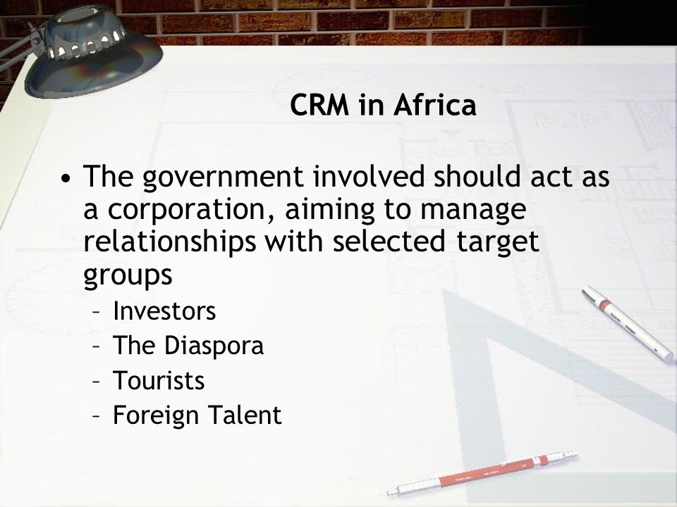 CRM in Africa The government involved should act as a corporation, aiming to manage relationships with selected target groups.