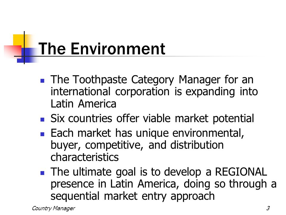 The Environment The Toothpaste Category Manager for an international corporation is expanding into Latin America.