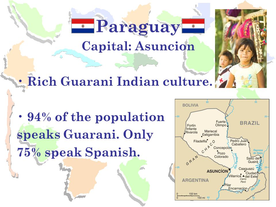 Paraguay Capital: Asuncion Rich Guarani Indian culture.