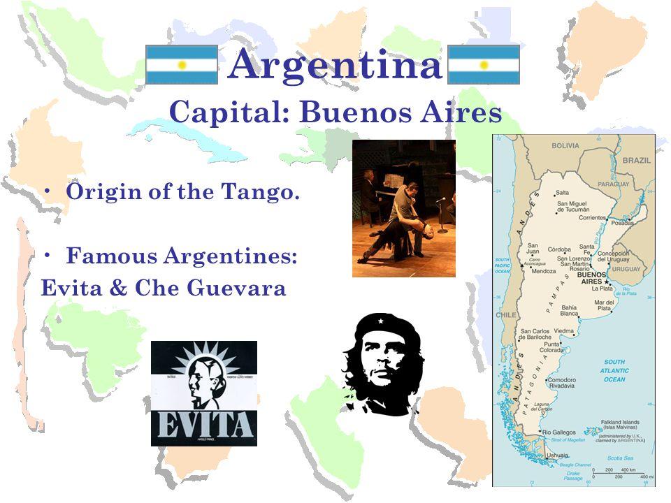 Argentina Capital: Buenos Aires Origin of the Tango.