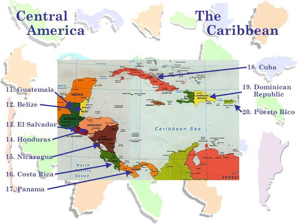 Central America The Caribbean 18. Cuba 19. Dominican Republic