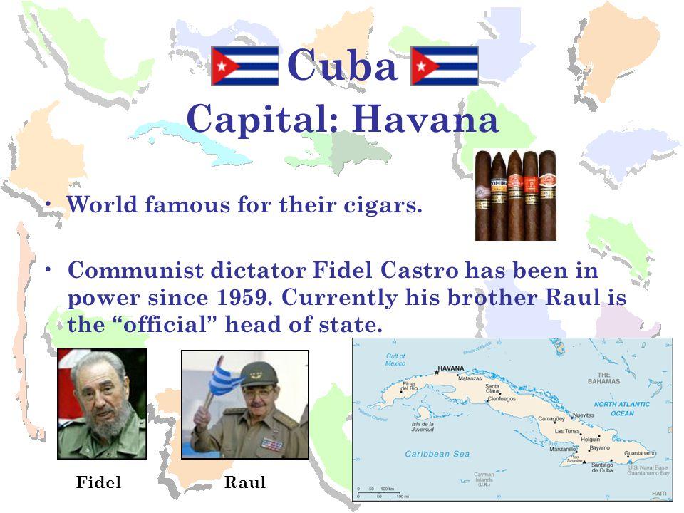Cuba Capital: Havana World famous for their cigars.