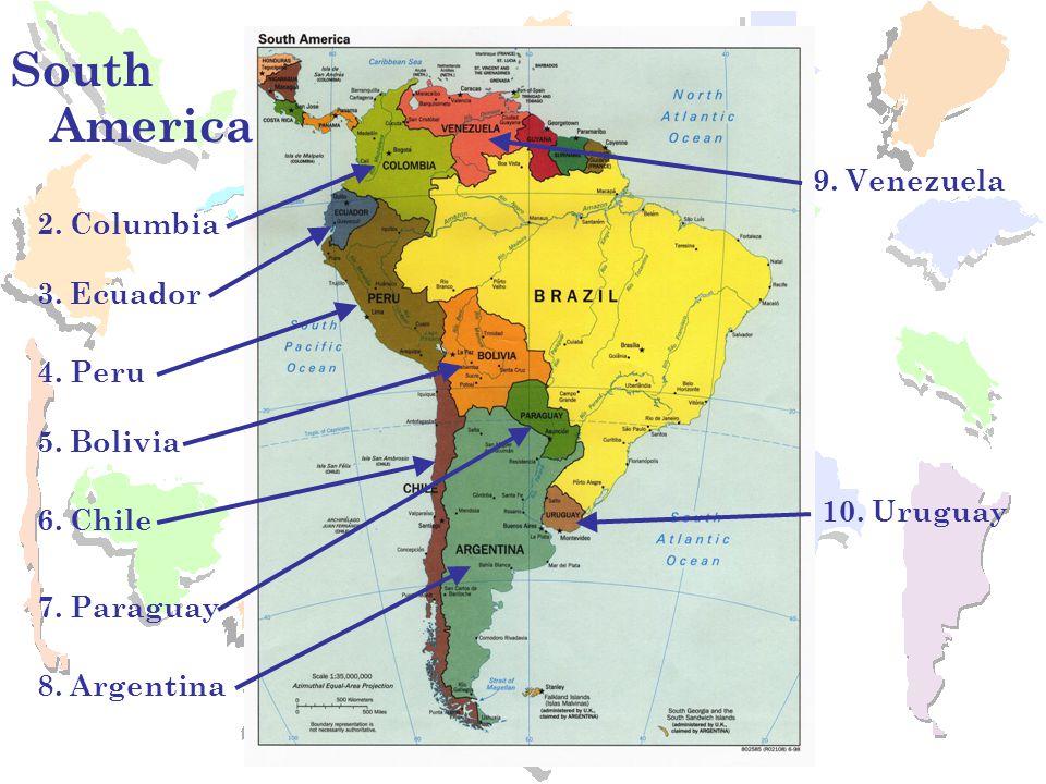 South America 9. Venezuela 2. Columbia 3. Ecuador 4. Peru 5. Bolivia