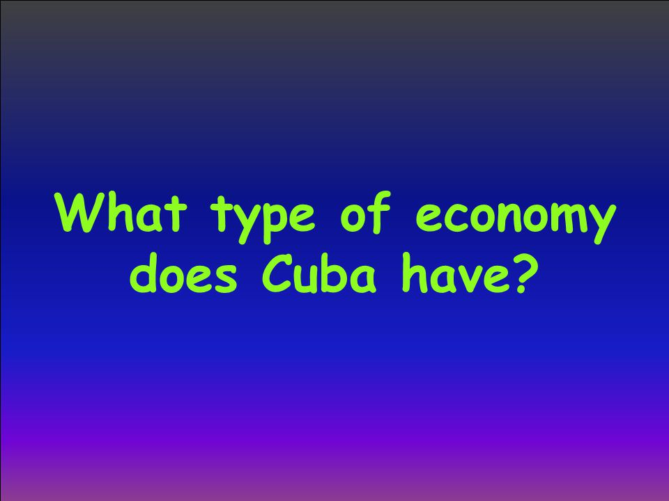 What type of economy does Cuba have