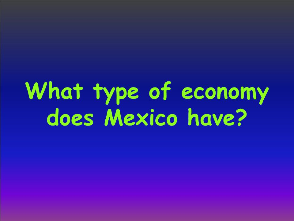 What type of economy does Mexico have
