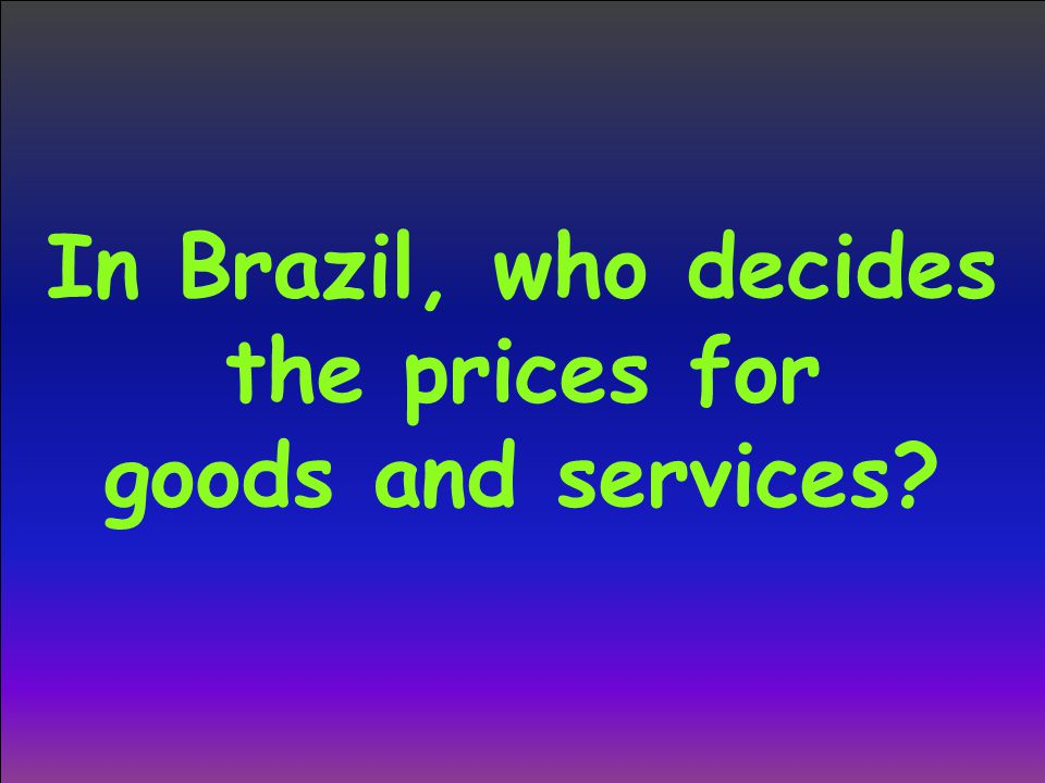 In Brazil, who decides the prices for goods and services