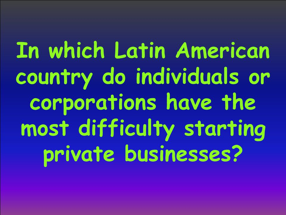 In which Latin American country do individuals or corporations have the most difficulty starting private businesses