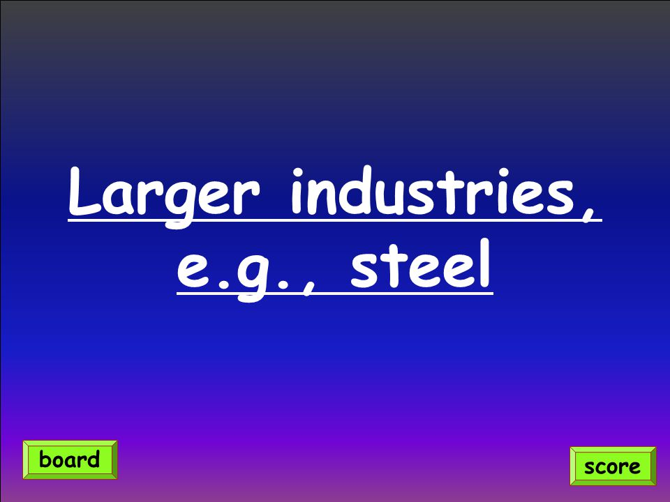 Larger industries, e.g., steel