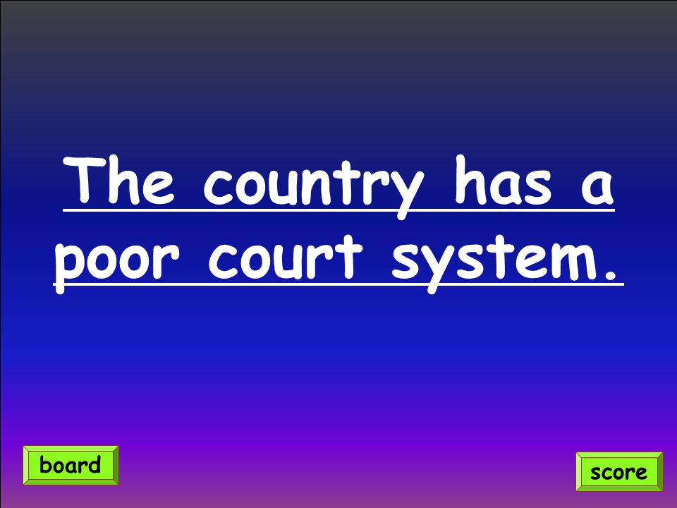 The country has a poor court system.