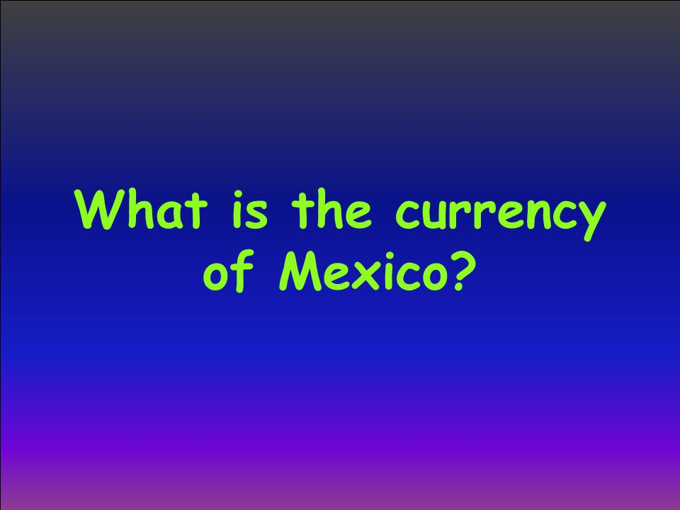 What is the currency of Mexico