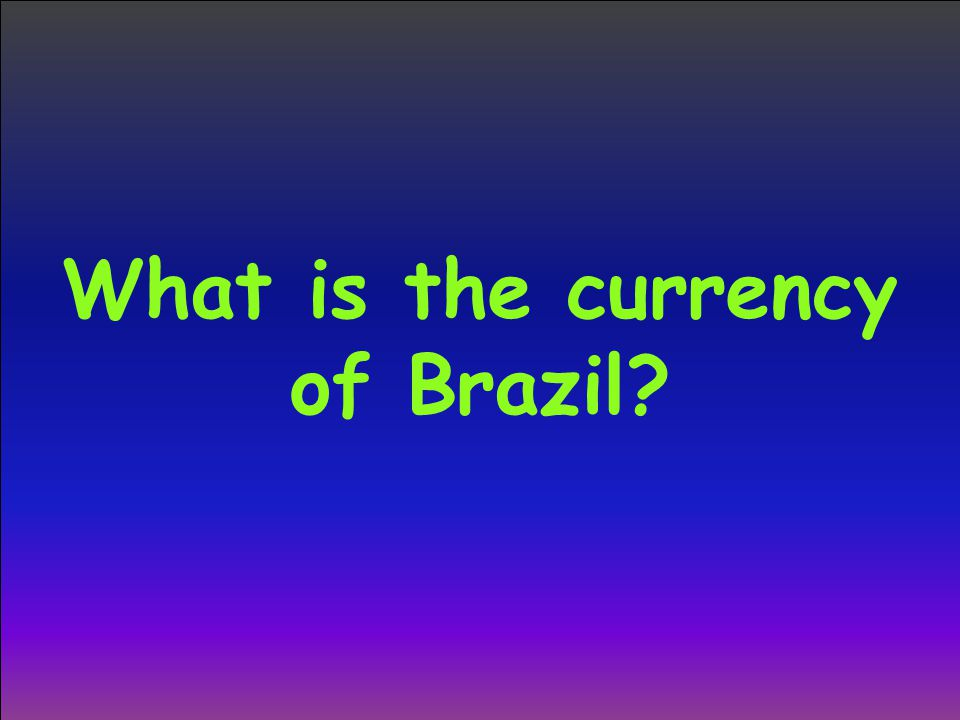 What is the currency of Brazil