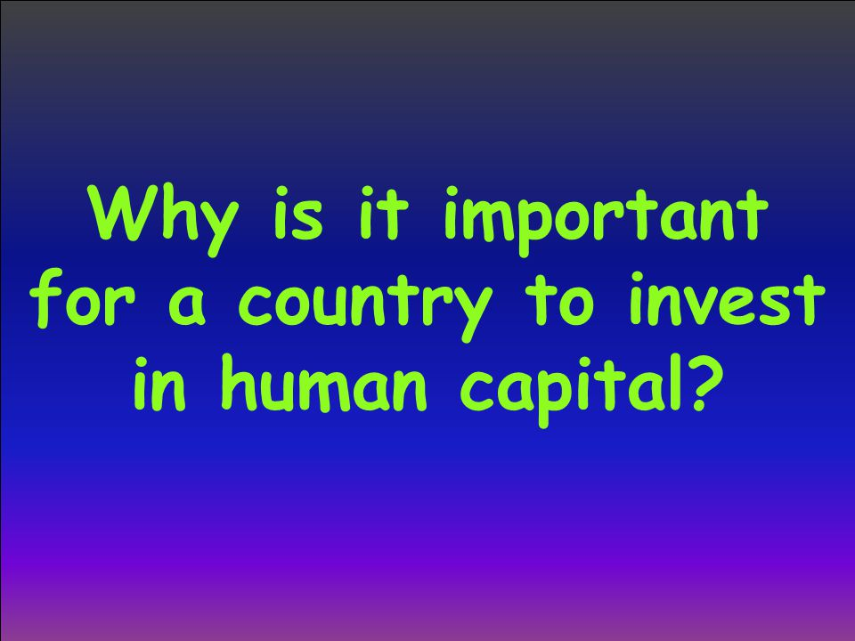 Why is it important for a country to invest in human capital