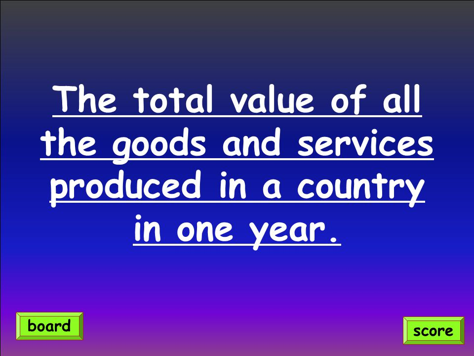 the goods and services produced in a country
