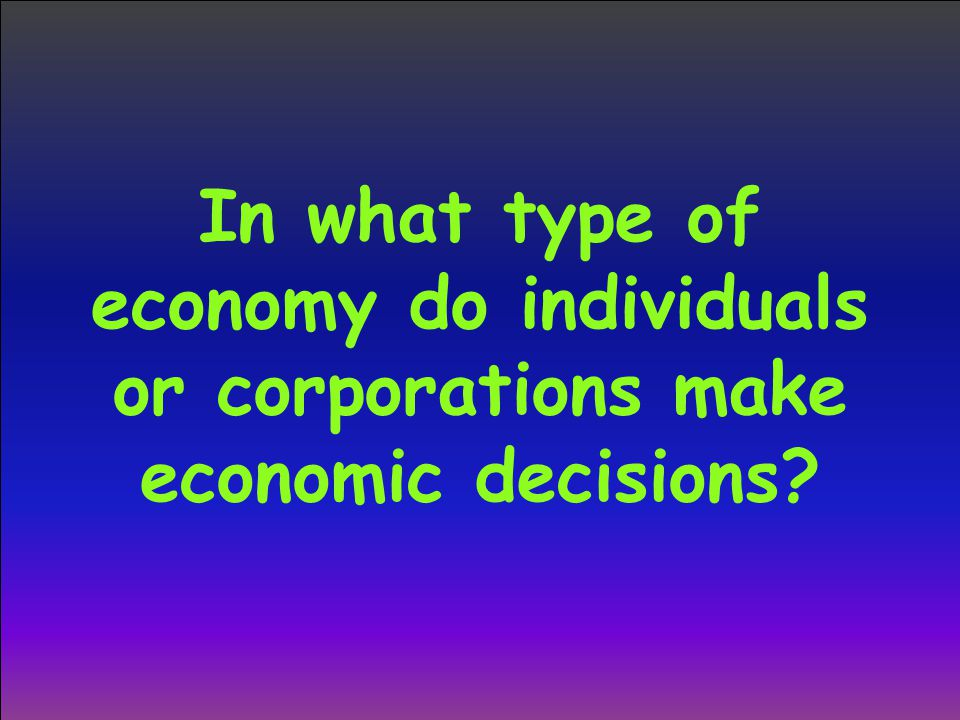 In what type of economy do individuals or corporations make economic decisions