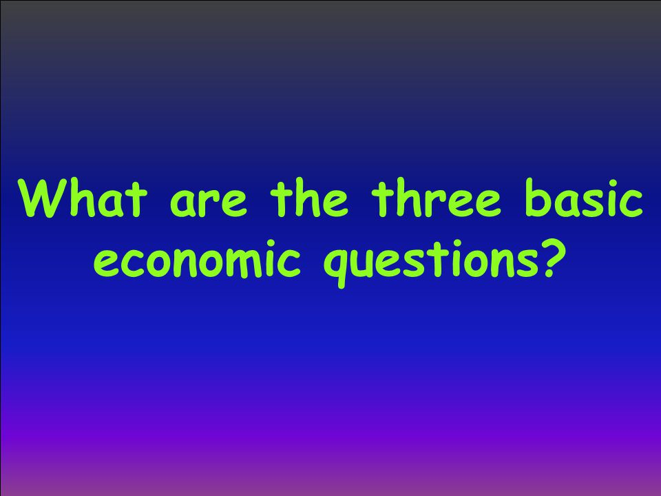 What are the three basic economic questions