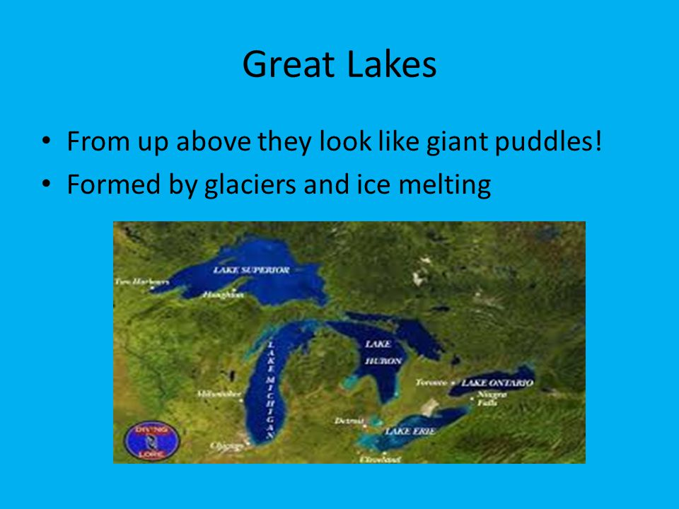 Great Lakes From up above they look like giant puddles!