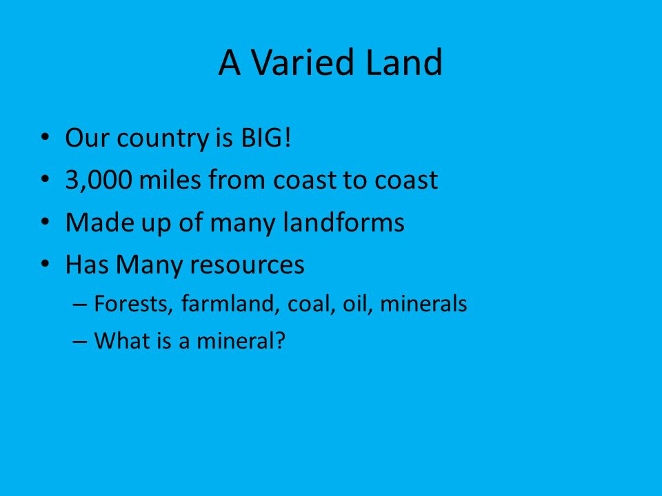 A Varied Land Our country is BIG! 3,000 miles from coast to coast