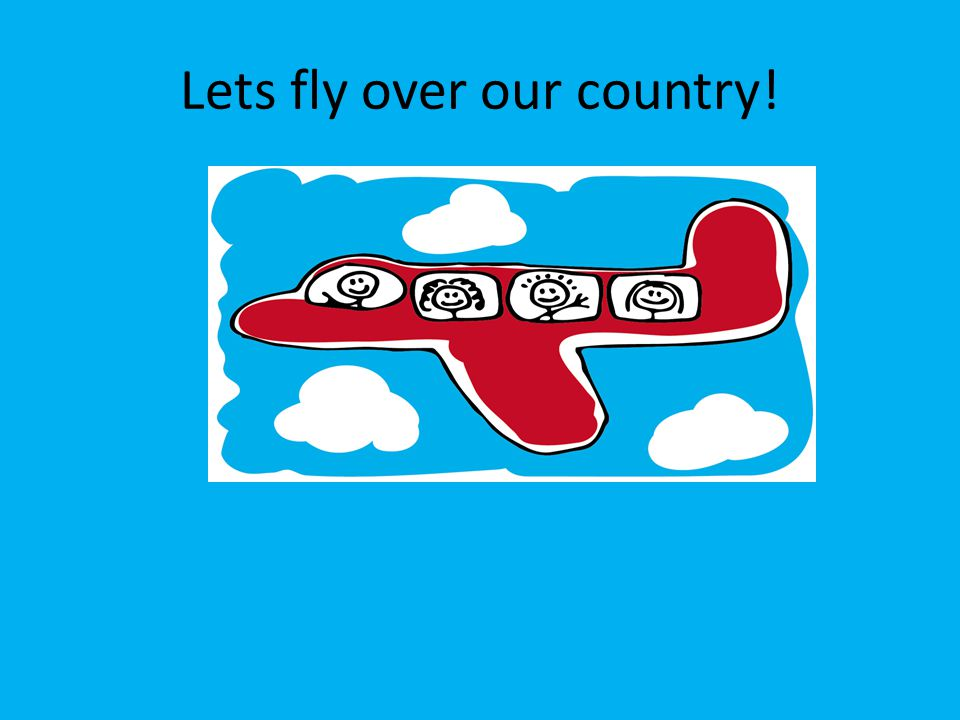 Lets fly over our country!