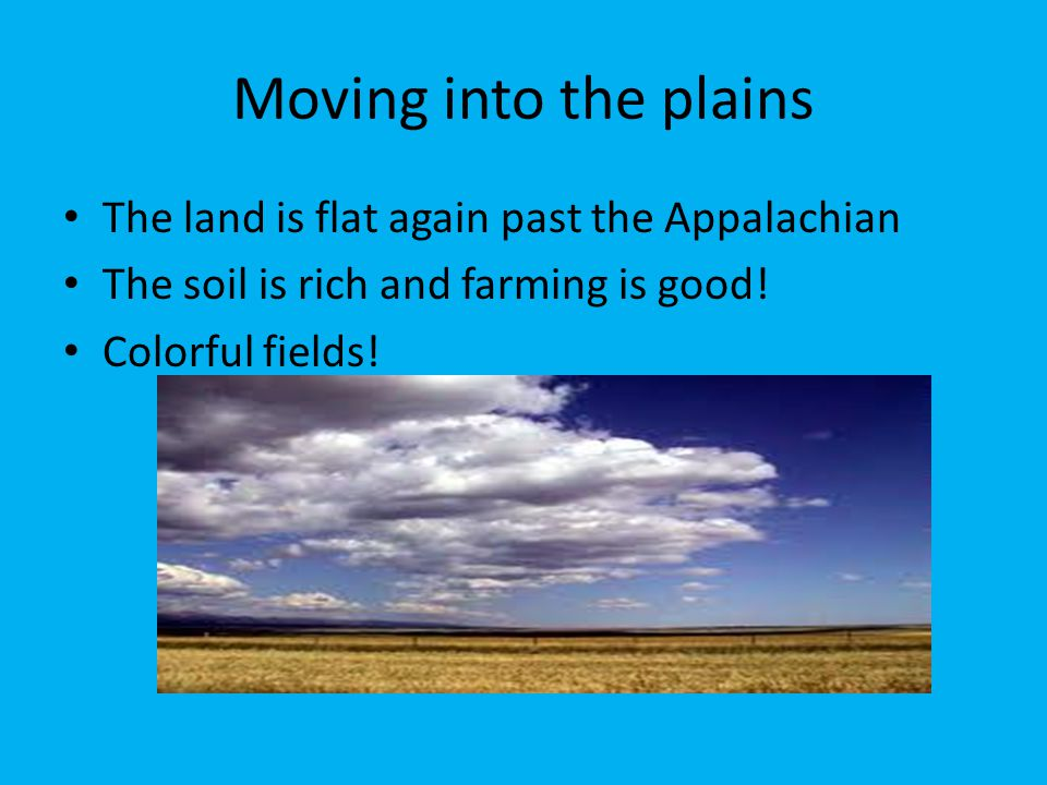 Moving into the plains The land is flat again past the Appalachian