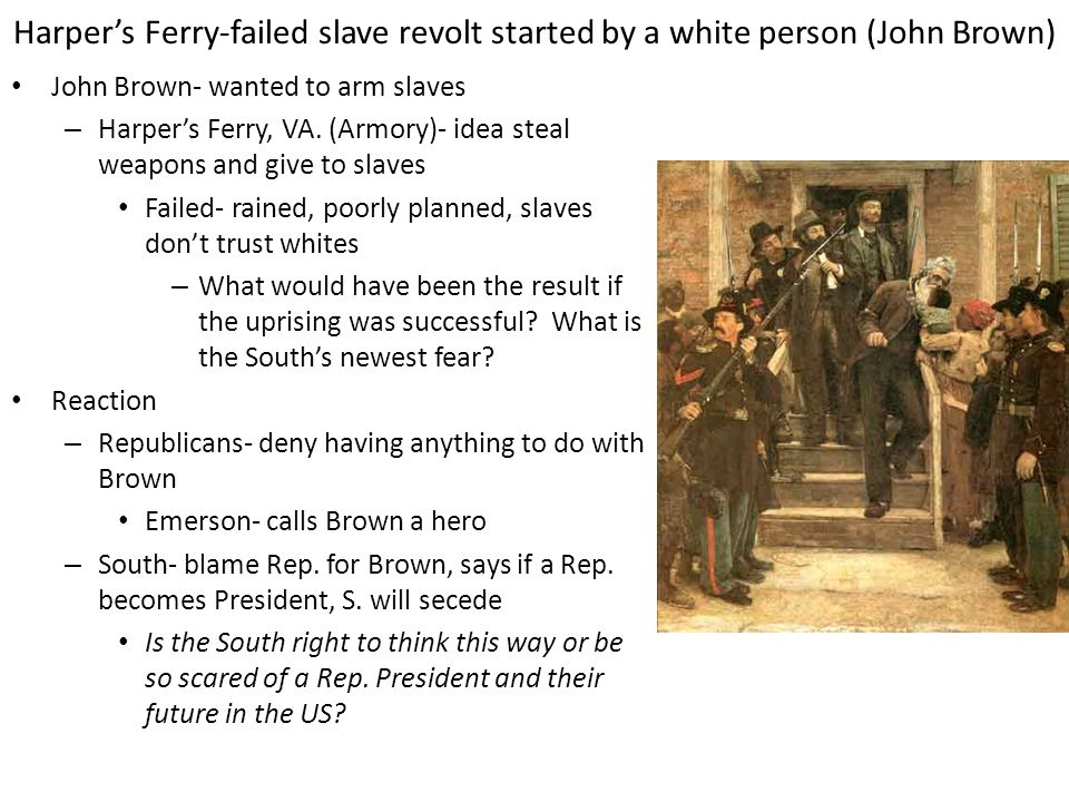 Harper's Ferry-failed slave revolt started by a white person (John Brown)