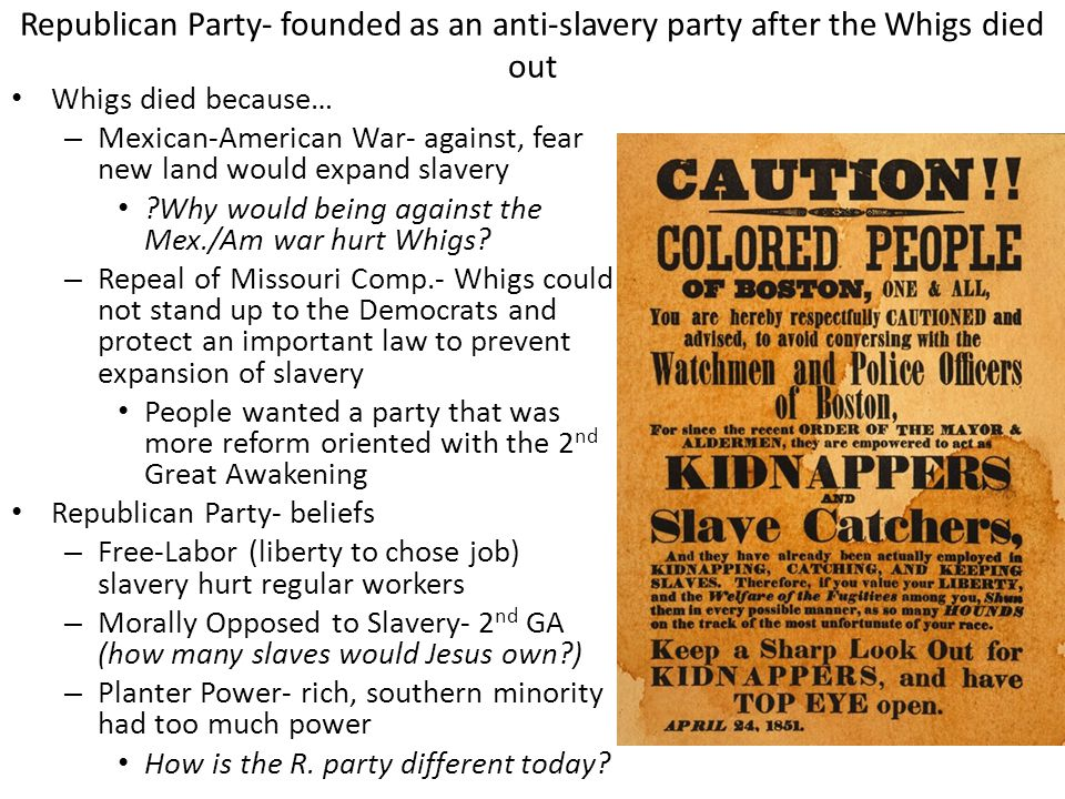 Republican Party- founded as an anti-slavery party after the Whigs died out