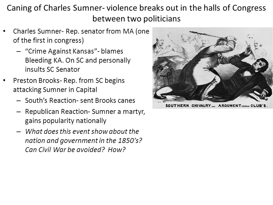 Caning of Charles Sumner- violence breaks out in the halls of Congress between two politicians
