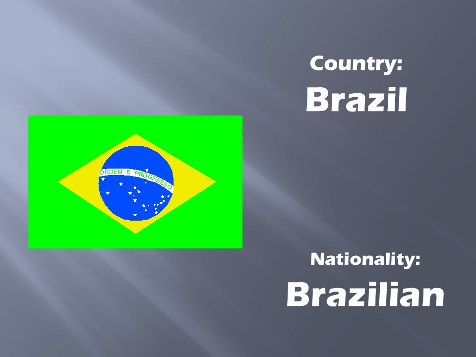 Nationality: Brazilian