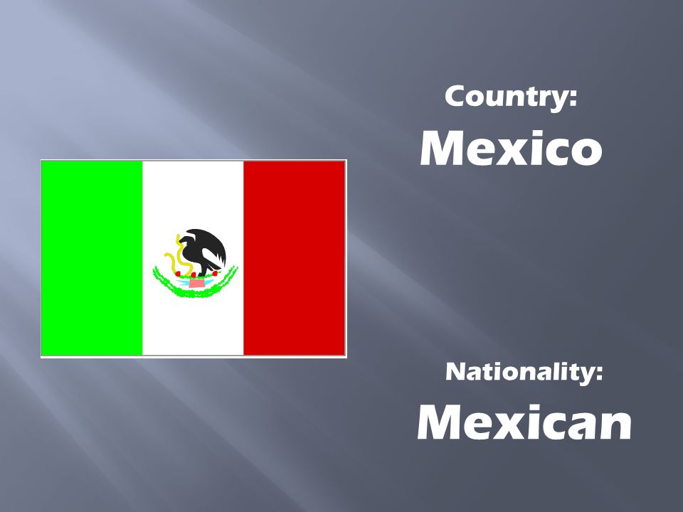 Country: Mexico Nationality: Mexican