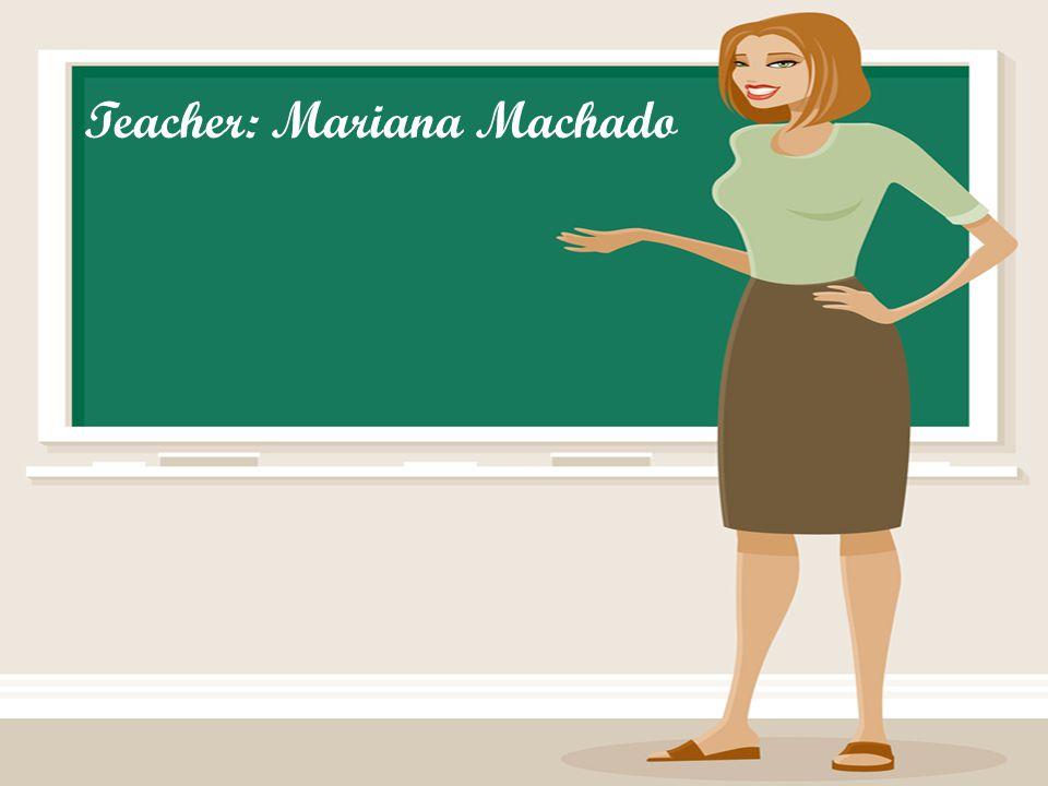 Teacher: Mariana Machado