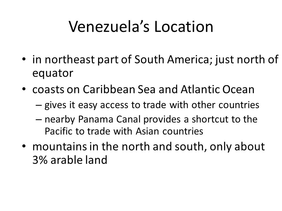 Venezuela's Location in northeast part of South America; just north of equator. coasts on Caribbean Sea and Atlantic Ocean.