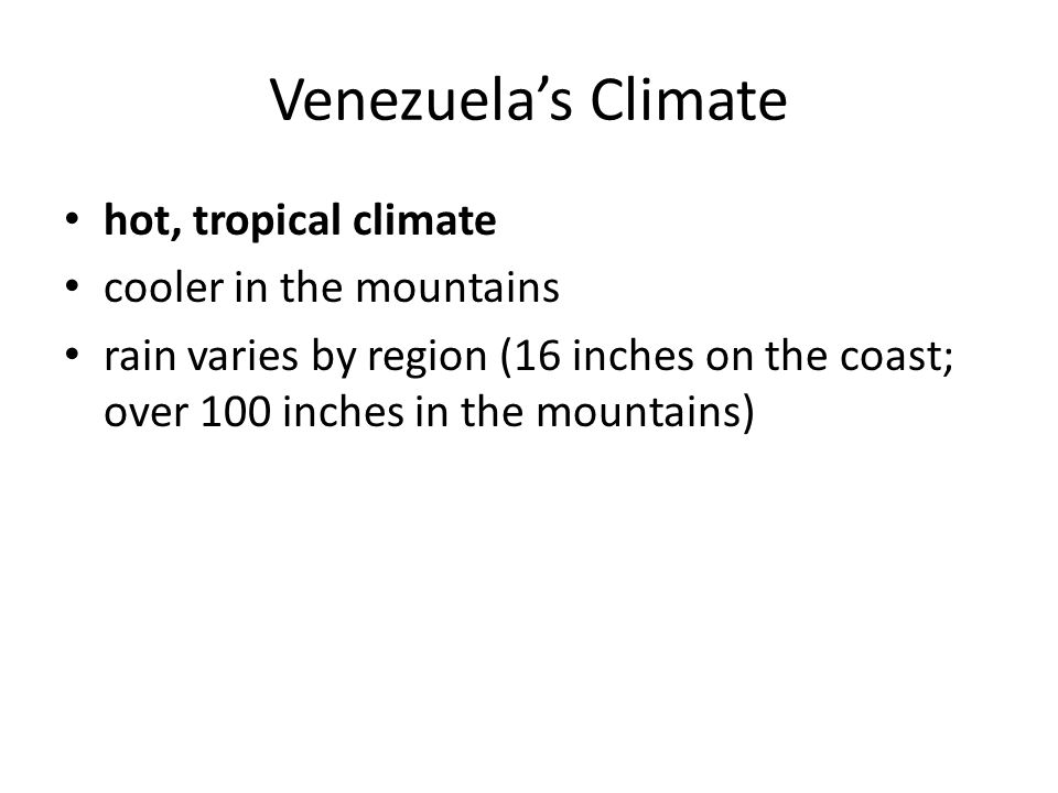 Venezuela's Climate hot, tropical climate cooler in the mountains