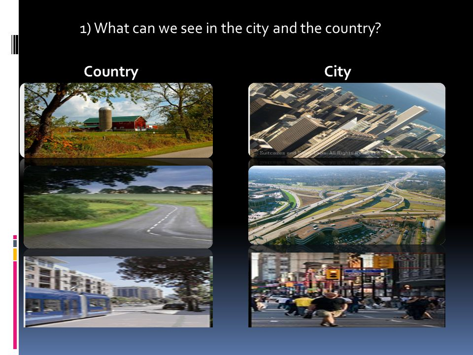 1) What can we see in the city and the country