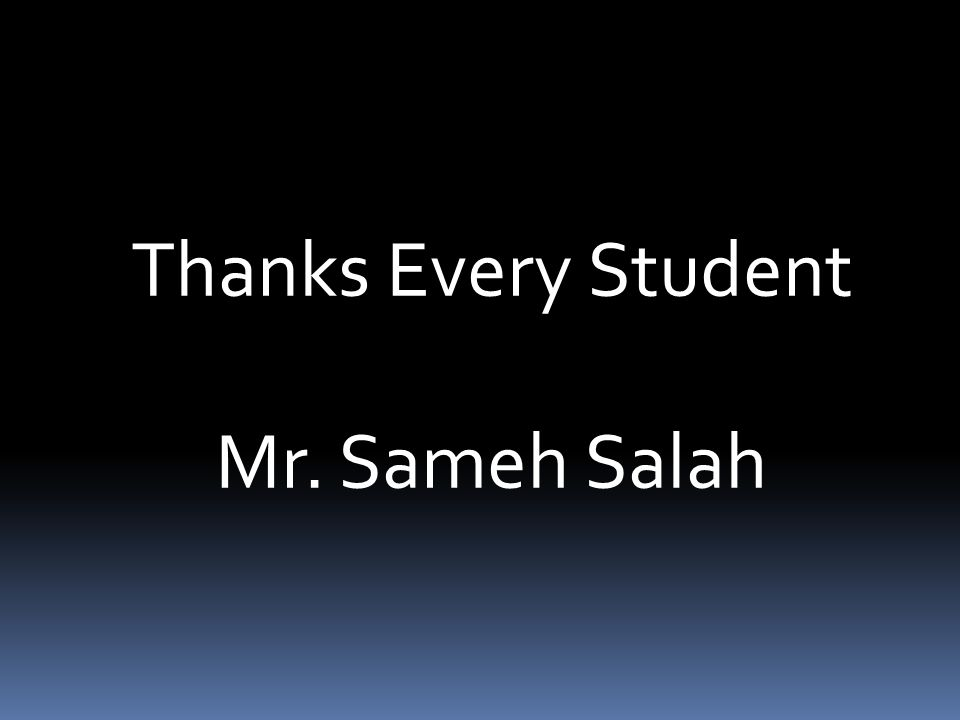 Thanks Every Student Mr. Sameh Salah