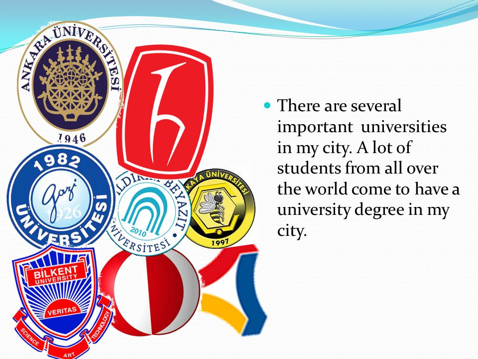 There are several important universities in my city
