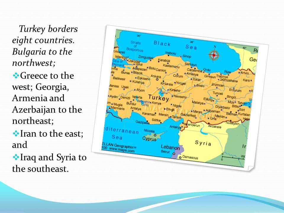 Turkey borders eight countries. Bulgaria to the northwest;