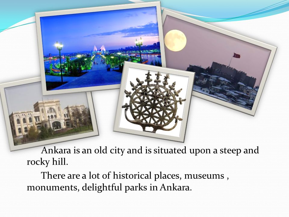 Ankara is an old city and is situated upon a steep and rocky hill.