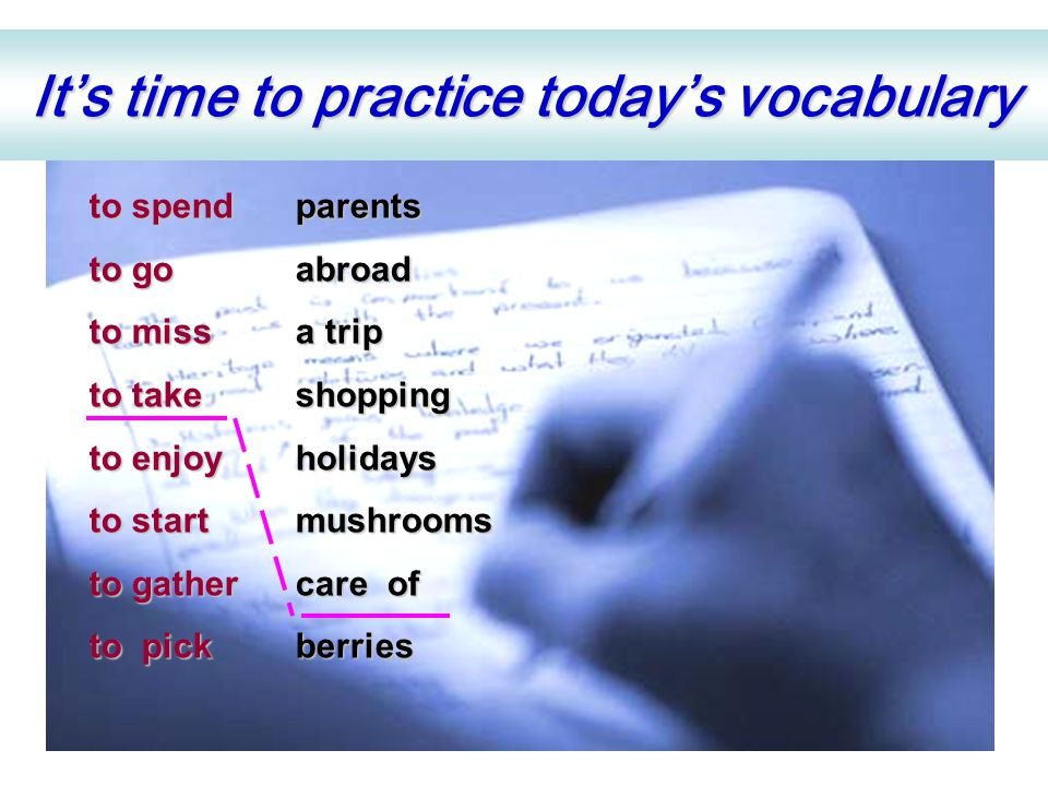 It's time to practice today's vocabulary