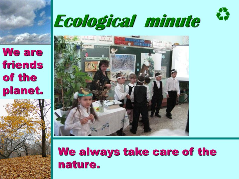Ecological minute We are friends of the planet.
