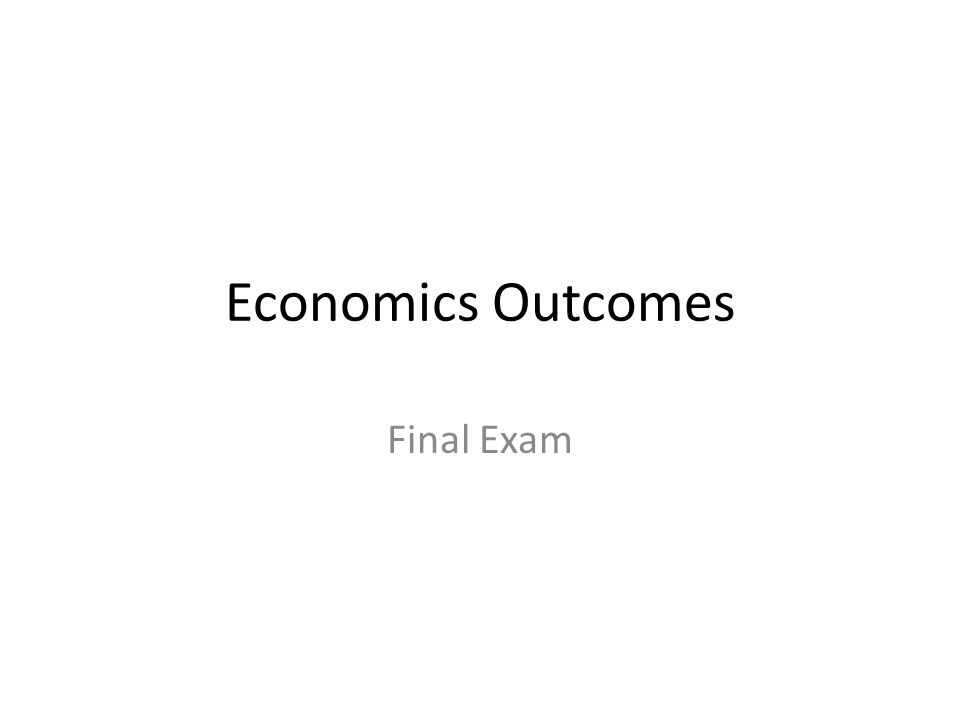 Economics Outcomes Final Exam