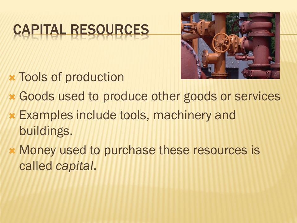 Capital Resources Tools of production