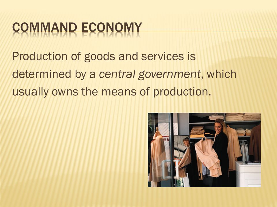 Command Economy Production of goods and services is