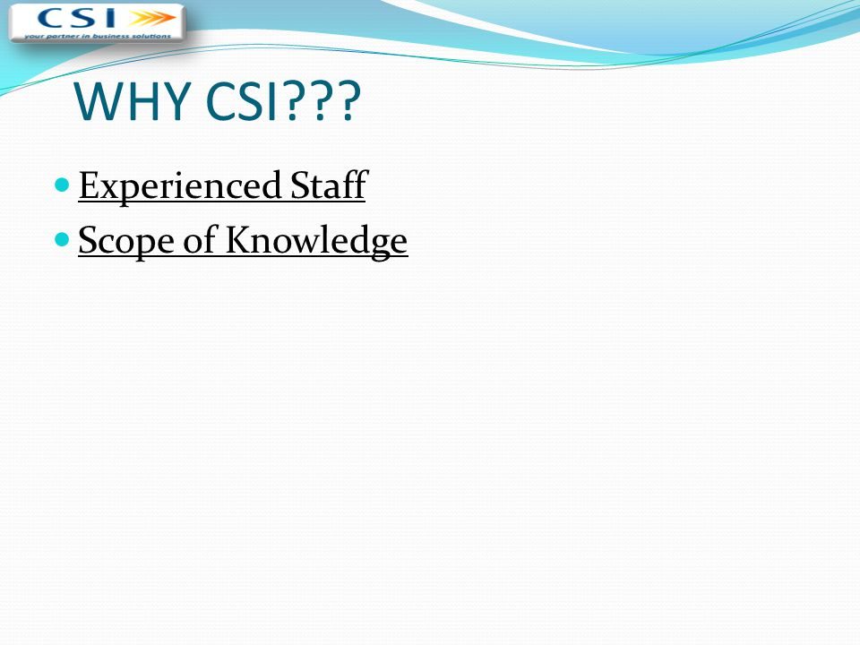 WHY CSI Experienced Staff Scope of Knowledge