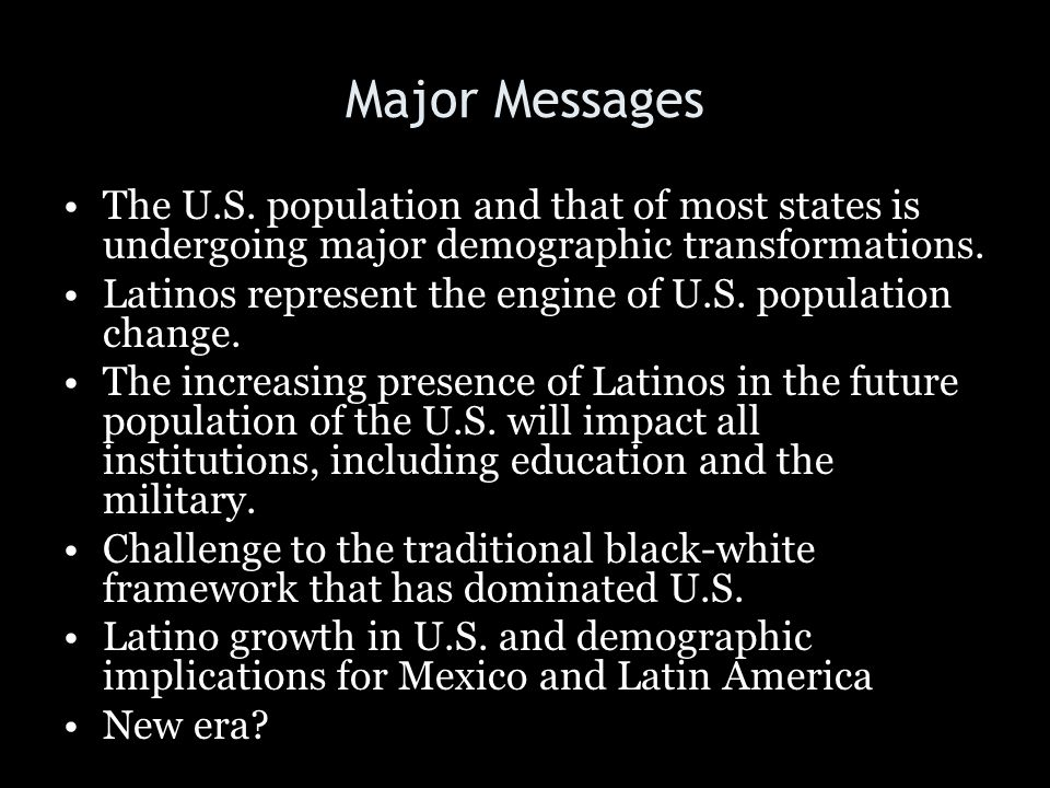 Major Messages The U.S. population and that of most states is undergoing major demographic transformations.