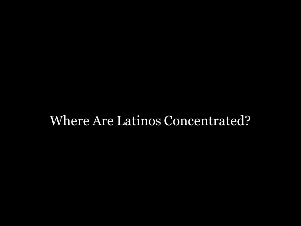 Where Are Latinos Concentrated
