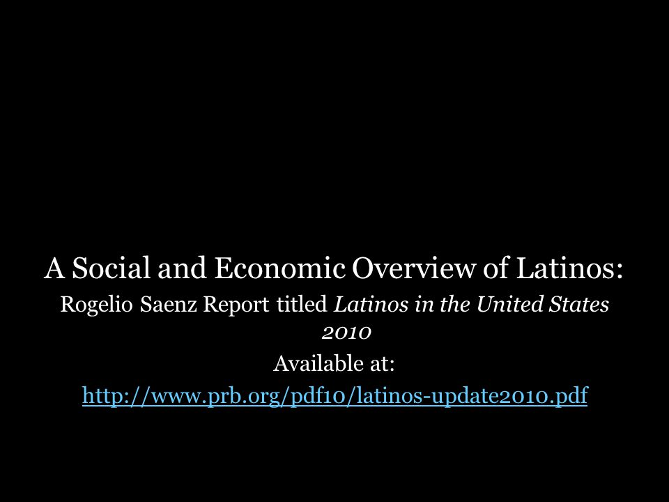 A Social and Economic Overview of Latinos: