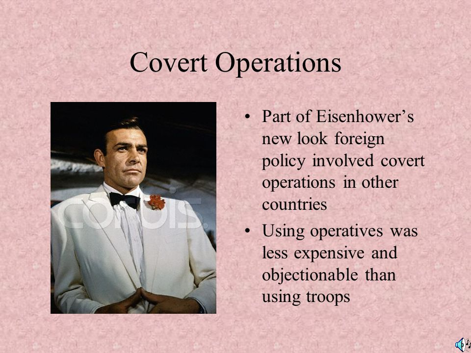 Covert Operations Part of Eisenhower's new look foreign policy involved covert operations in other countries.
