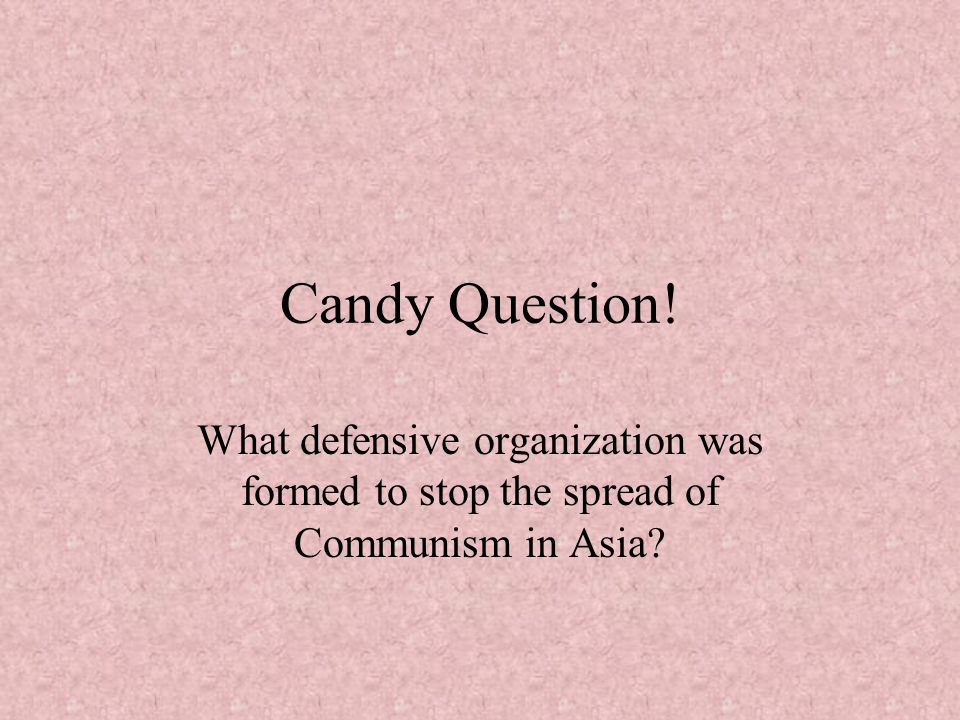 Candy Question! What defensive organization was formed to stop the spread of Communism in Asia