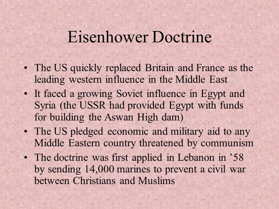Eisenhower Doctrine The US quickly replaced Britain and France as the leading western influence in the Middle East.